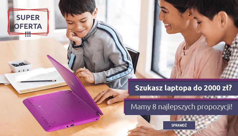 Szukasz laptopa do 2000 zł?